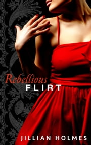 Rebellious Flirt ebook by Jillian Holmes