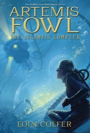 Artemis Fowl: Atlantis Complex, The ebook by Eoin Colfer