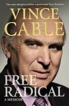 Free Radical - A Memoir ebook by Vince Cable