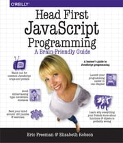 Head First JavaScript Programming - A Brain-Friendly Guide ebook by Eric T.  Freeman, Elisabeth Robson