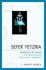 Sefer Yetzira - Chronicles of Desire ebook by Hershy J. Worch