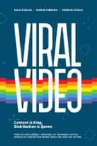 Viral Video - Content is king, distribution is queen ebook by Dario Caiazzo, Andrea Febbraio, Umberto Lisiero
