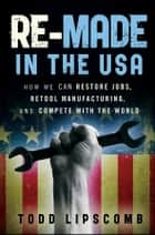 Re-Made in the USA ebook by Todd Lipscomb