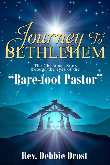 Journey Through Bethlehem: The Christmas Story through the eyes of the Bare-Foot Pastor ebook by Rev. Debbie Drost