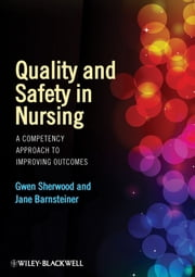 Quality and Safety in Nursing - A Competency Approach to Improving Outcomes ebook by Gwen Sherwood,Jane Barnsteiner
