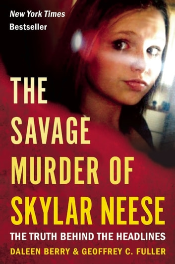 The Savage Murder of Skylar Neese - The Truth Behind the Headlines ebook by Daleen Berry,Geoffrey C. Fuller