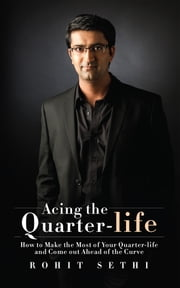Acing the Quarter-life - How to Make the Most of Your Quarter-life and Come out Ahead of the Curve ebook by Rohit Sethi