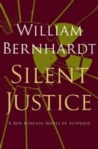 Silent Justice ebook by William Bernhardt