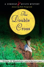 The Double Cross - A Someday Quilts Mystery ebook by Clare O'Donohue