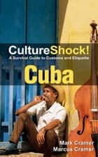 CultureShock! Cuba - A Survival Guide to Customs and Etiquette ebook by Mark Cramer & Marcus Cramer