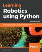 Learning Robotics using Python - Design, simulate, program, and prototype an autonomous mobile robot using ROS, OpenCV, PCL, and Python, 2nd Edition ebook by Lentin Joseph