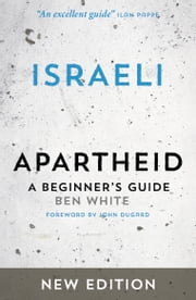 Israeli Apartheid - A Beginner's Guide ebook by Ben White
