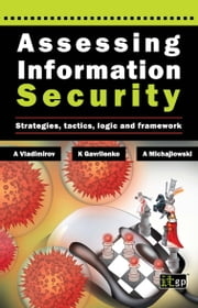 Assessing Information Security - Strategies, Tactics, Logic and Framework ebook by Andrew Vladimirov,Konstantin Gavrilenko,Andriej Michajlowski