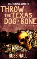 Throw the Texas Dog a Bone - An Al Quinn Novel, #3 ebook by Russ Hall