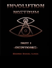 Involution Nostrum - -Reditionis- is part I -Declinationis- is part II ebook by George Daniel Ilinca