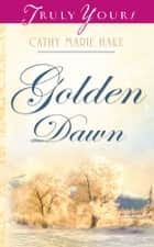 Golden Dawn ebook by Cathy Marie Hake