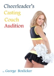 Cheerleader's Casting Couch Audition ebook by George Boxlicker