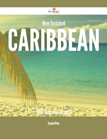 New- Enriched Caribbean - 360 Success Secrets ebook by Raymond Wade