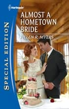 Almost a Hometown Bride ebook by Helen R. Myers