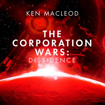 The Corporation Wars: Dissidence audiobook by Ken MacLeod