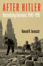 After Hitler ebook by Konrad H. Jarausch