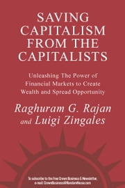 Saving Capitalism from the Capitalists - How Open Financial Markets Challenge the Establishment and Spread Prosperity to Rich and Poor Alike ebook by Raghuram Rajan,Luigi Zingales