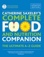 Catherine Saxelby's Complete Food and Nutrition Companion - The Ultimate A-Z Guide ebook by Catherine Saxelby