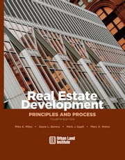 Real Estate Development - 4th Edition: Principles and Process ebook by Miles, Mike E.