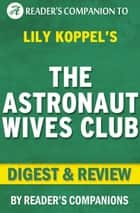 The Astronaut Wives Club By Lily Koppel | Digest & Review ebook by Reader's Companions