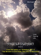 Angels Please! (Book 8) - Love Seeing Life: Real-Life Photos of Angels, Orbs, Spirits, UFOs & More ebook by Michael A. Ford