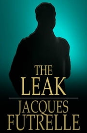 The Leak ebook by Jacques Futrelle