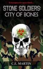 Stone Soldiers: City of Bones ebook by C.E. Martin
