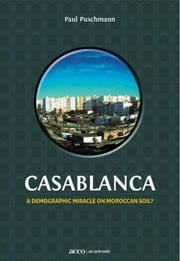 Casablanca - a demographic miracle on Moroccan soil? ebook by Paul Puschmann