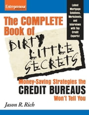 Complete Book of Dirty Little Secrets From the Credit Bureaus - Money Saving Strategies the Credit Bureaus Won't Tell You ebook by Jason R. Rich