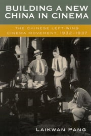 Building a New China in Cinema - The Chinese Left-Wing Cinema Movement, 1932-1937 ebook by Laikwan Pang