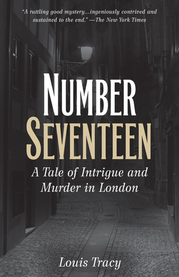 Number Seventeen - A Tale of Intrigue and Murder in London ebook by Louis Tracy