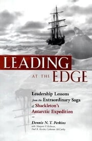 Leading at the Edge: Leadership Lessons from the the Extraordinary Saga of Shackleton's Antarctic Expedition ebook by Perkins, Dennis N. T.