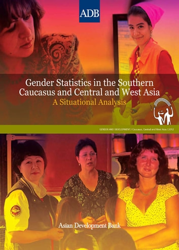 Gender Statistics in the Southern Caucasus and Central and West Asia - A Situational Analysis ebook by Asian Development Bank