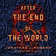 After the End of the World audiobook by Jonathan L. Howard