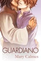 Il Guardiano ebook by Mary Calmes, Martina Volpe