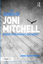 The Songs of Joni Mitchell - Gender, Performance and Agency ebook by Anne Karppinen
