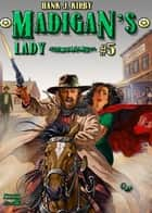 Madigan 5: Madigan's Lady ebook by Hank J. Kirby
