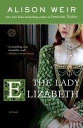 The Lady Elizabeth - A Novel ebook by Alison Weir