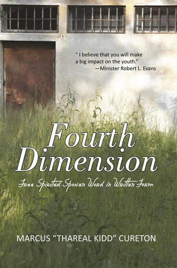 "Fourth Dimension - Free Spirited Spoken Word in Written Form ebook by Marcus ""Thareal Kidd"" Cureton"