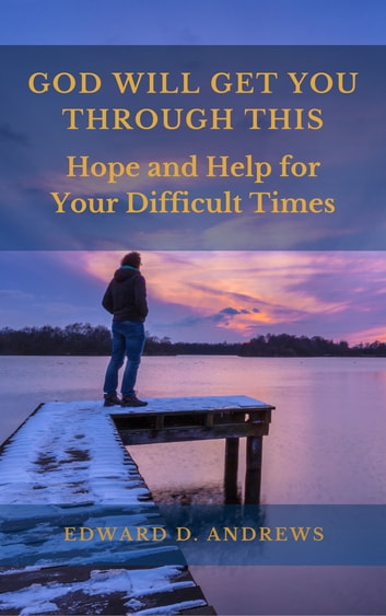 GOD WILL GET YOU THROUGH THIS - Hope and Help for Your Difficult Times ebook by Edward D. Andrews