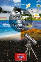 Go-To Telescopes Under Suburban Skies ebook by Neale Monks