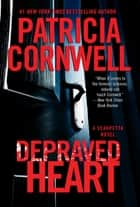 Depraved Heart - A Scarpetta Novel ebook by