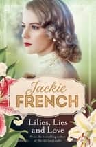 Lilies, Lies and Love (Miss Lily, #4) ebook by Jackie French