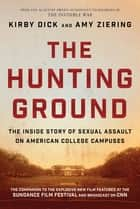 The Hunting Ground - The Inside Story of Sexual Assault on American College Campuses ebook by Kirby Dick, Amy Ziering, Constance Matthiessen