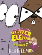The Beaver and the Elephant Number Two ebook by Keith Lemon